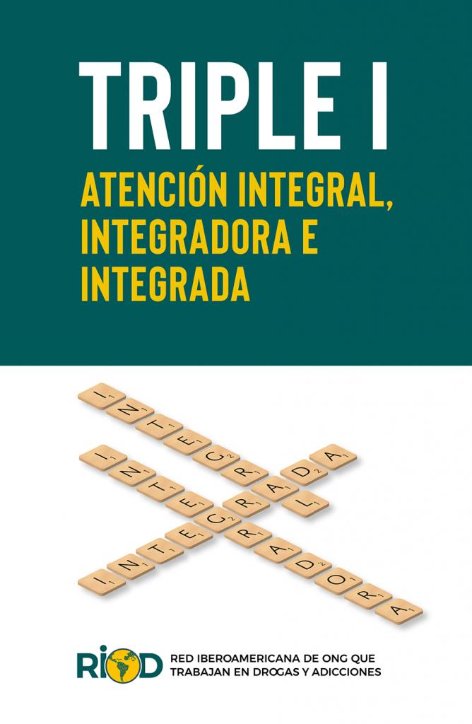 Portada Guía Triple I. Atención Integral, integradora e integrada publicada por RIOD (Red Iberoamericana de ONG que trabajan en Drogas y Adicciones?